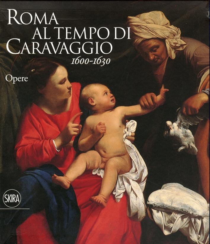 Roma al Tempo di Caravaggio 1600-1630. Opere. [Opera incompleta].
