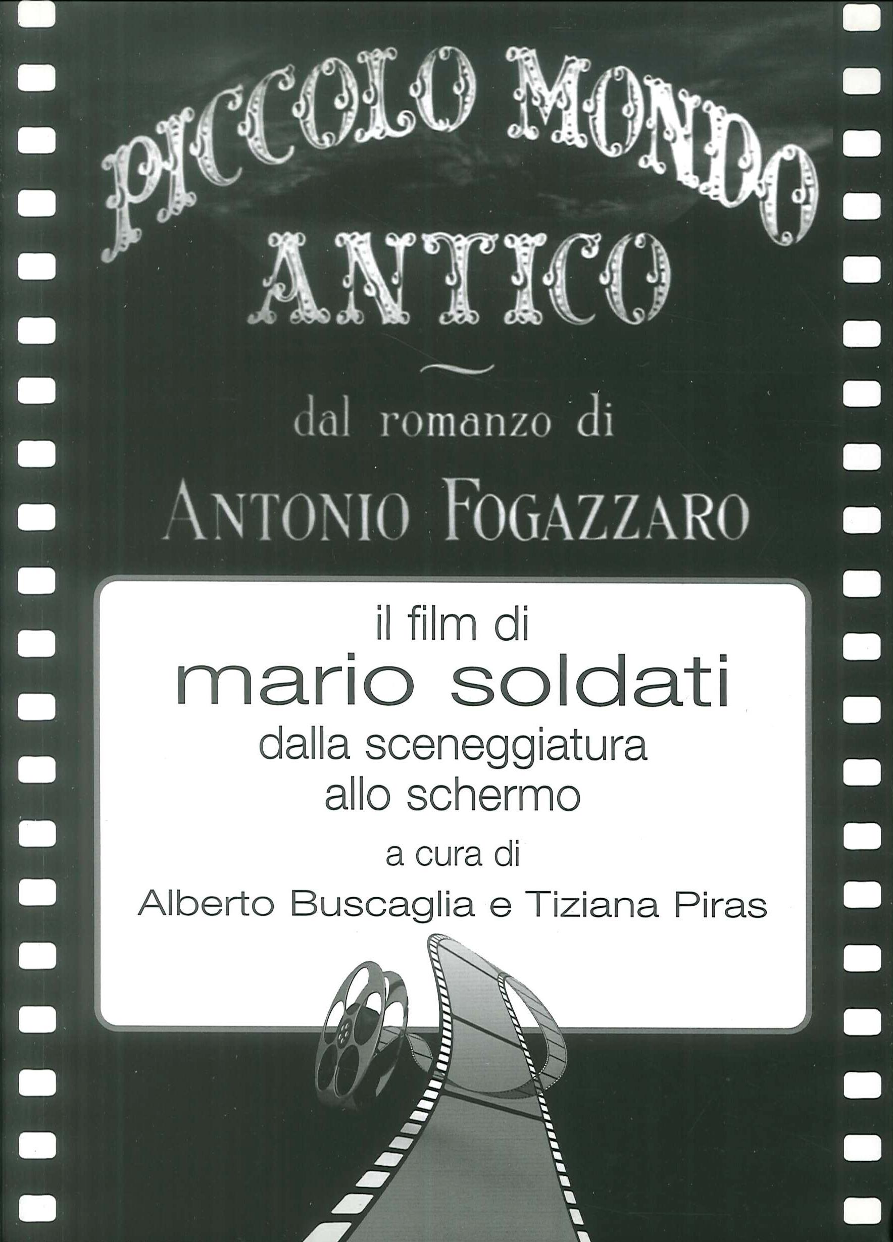Piccolo mondo antico dal romanzo di Antonio Fogazzaro il film di Mario Soldati dalla sceneggiatura allo schermo.