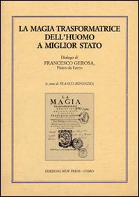 La magia trasformatrice dell'uomo a miglior stato. Dialogo di Francesco Gerosa, fisico da Lecco
