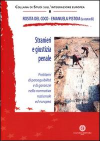 Stranieri e giustizia penale. Problemi di perseguibilità e di garanzie nella normativa nazionale ed europea.