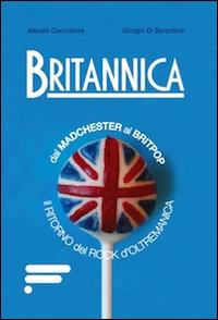 Britannica. Dal madchester al britpop il ritorno del rock d'oltremanica.