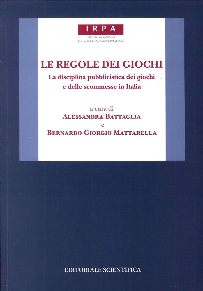 Le Regole dei Giochi. La Disciplina Pubblicistica dei Giochi e delle Scommesse in Italia.