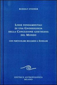 Linee fondamentali di una gnoseologia della concezione goethiana del mondo. Con particolare riguardo a Schiller.