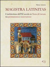 Magistra Latinitas. L'architettura dell'XI secolo in terra di lavoro tra permanenza e innovazione.
