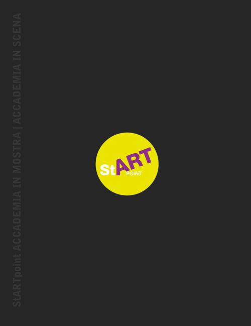 Start point. Accademia in mostra. Accademia in scena 2012-2013. Ediz. illustrata