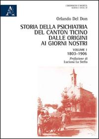Storia della psichiatria del Canton Ticino dalle origini ai giorni nostri. Vol. 1: 1803-1906.