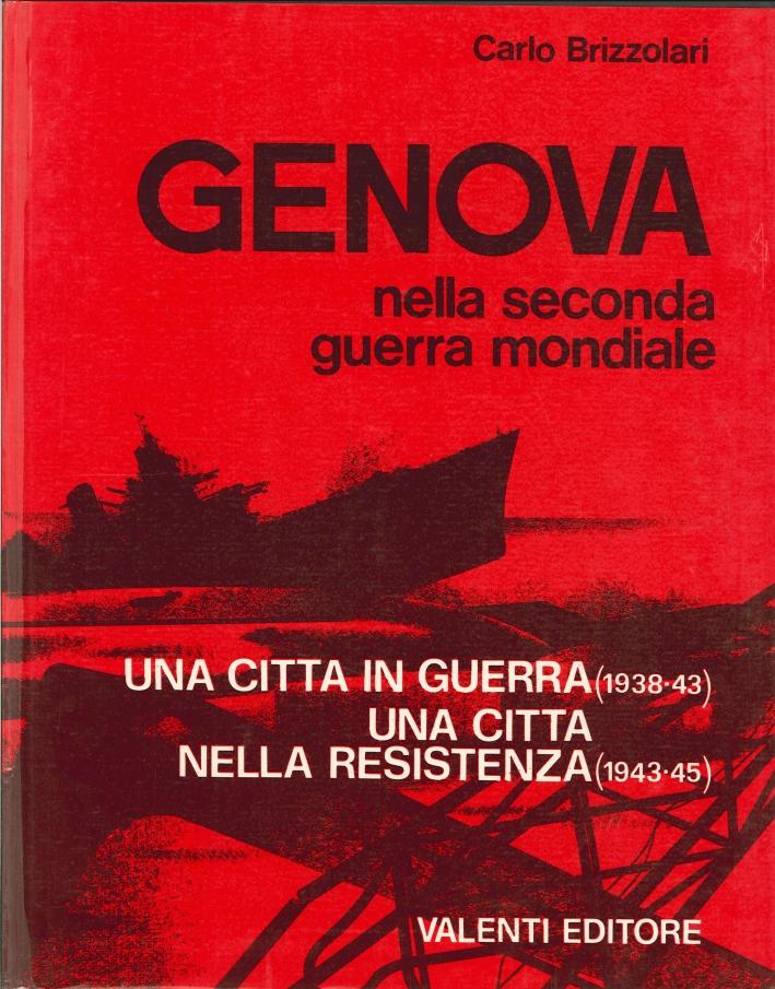 Genova nella seconda guerra mondiale. Una città in guerra. Una città nella resistenza.