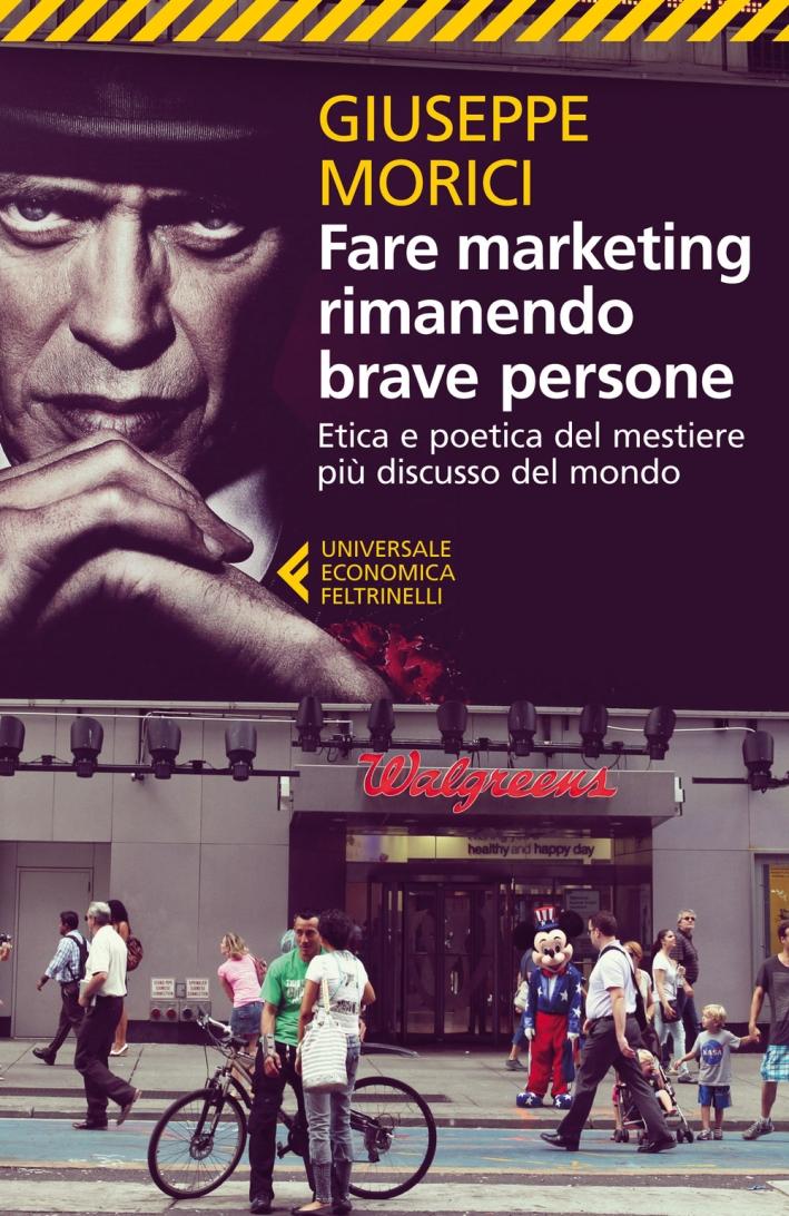 Fare marketing rimanendo brave persone. Etica e poetica del mestiere più discusso del mondo.