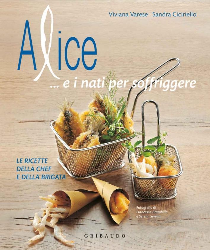 Alice... e i nati per soffriggere. Le ricette della chef e della brigata. Ediz. illustrata