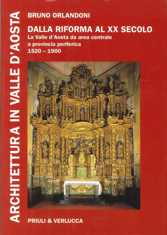 Architettura in Valle d'Aosta. Vol. 3. dalla Riforma al XX Secolo. La Valle d'Aosta Da Area Centrale a Provincia Periferica (1520-1900).