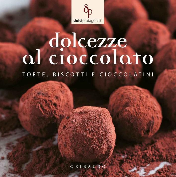 Dolcezze al cioccolato. Torte, biscotti e cioccolatini.
