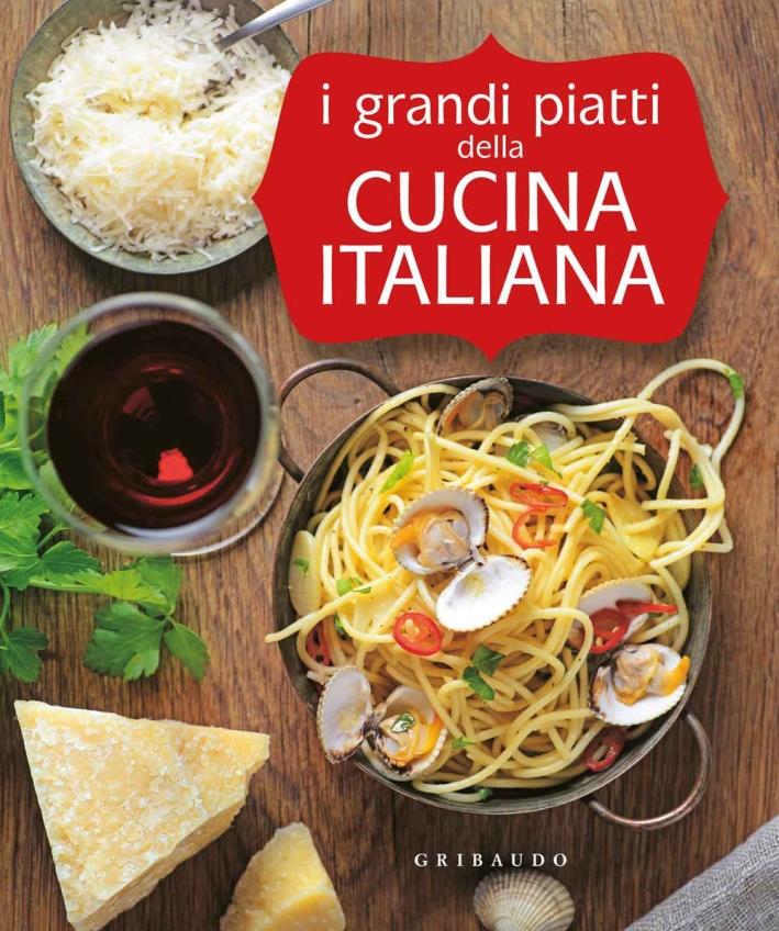 I grandi piatti della cucina italiana. Ediz. illustrata