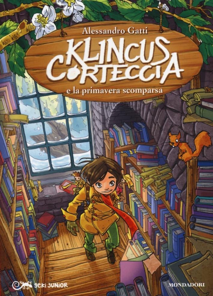 Klincus Corteccia e la primavera scomparsa. Ediz. illustrata. Vol. 10