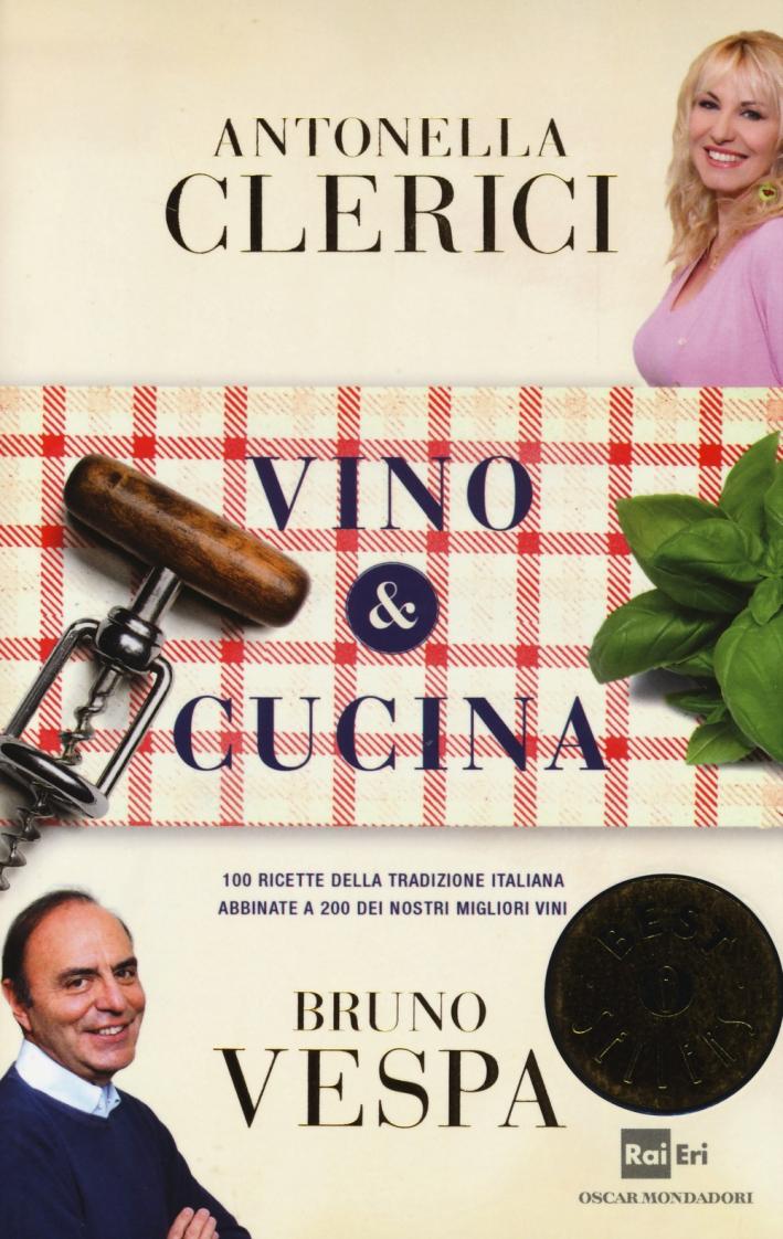 Vino & cucina. 100 ricette della tradizione italiana abbinate a 200 dei nostri migliori vini