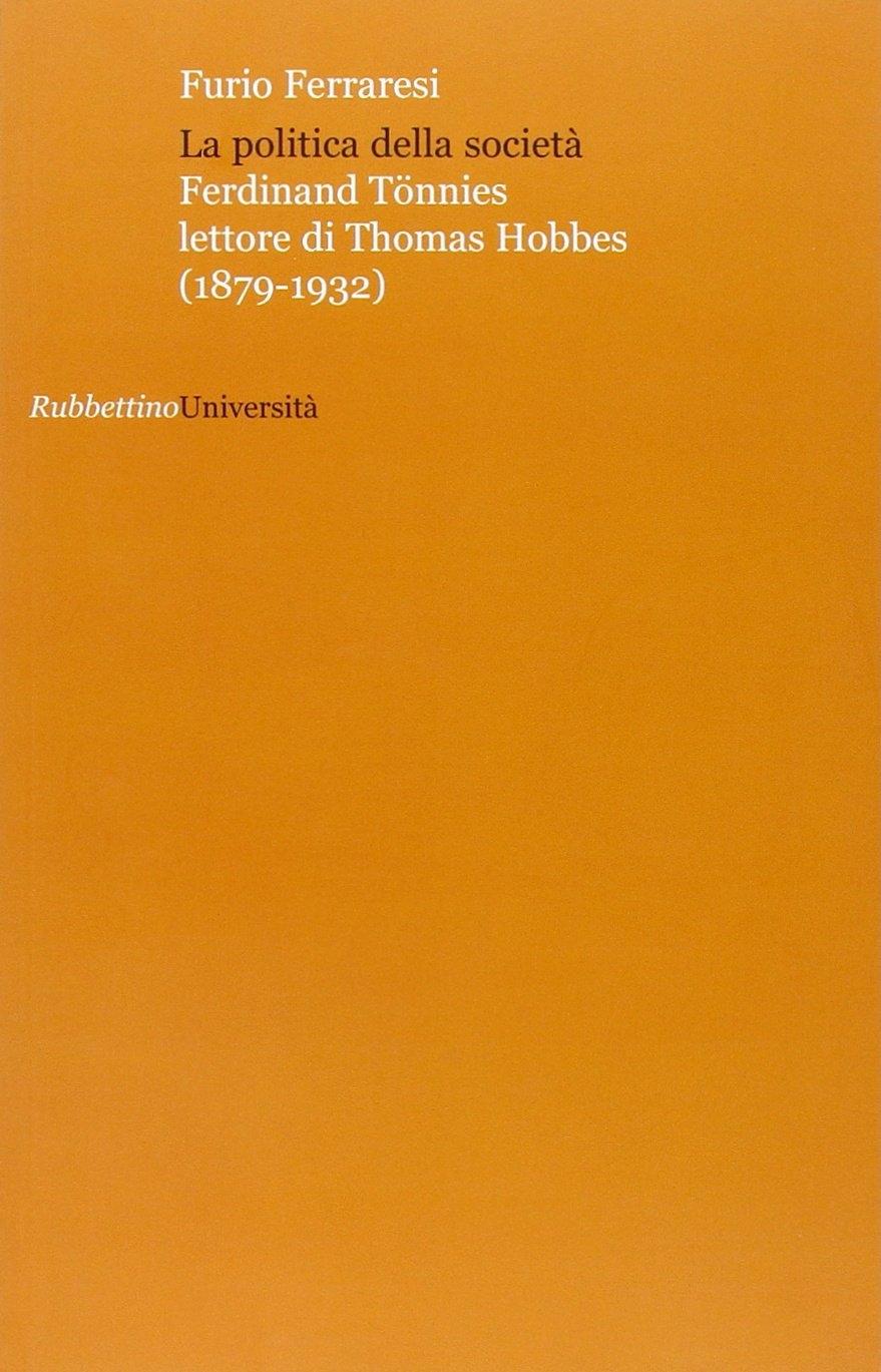 La politica della societa. Ferdinand Tönnies lettore di Thomas Hobbes (1879-1932)