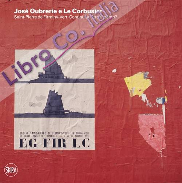 José Oubrerie e Le Corbusier. Saint-Pierre de Firminy-Vert. Continuità o tradimento?