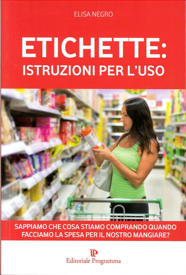 Etichette: Istruzioni per l'Uso. Sappiamo che Cosa Stiamo Comprando Quando Facciamo la Spesa per il Nostro Mangiare?