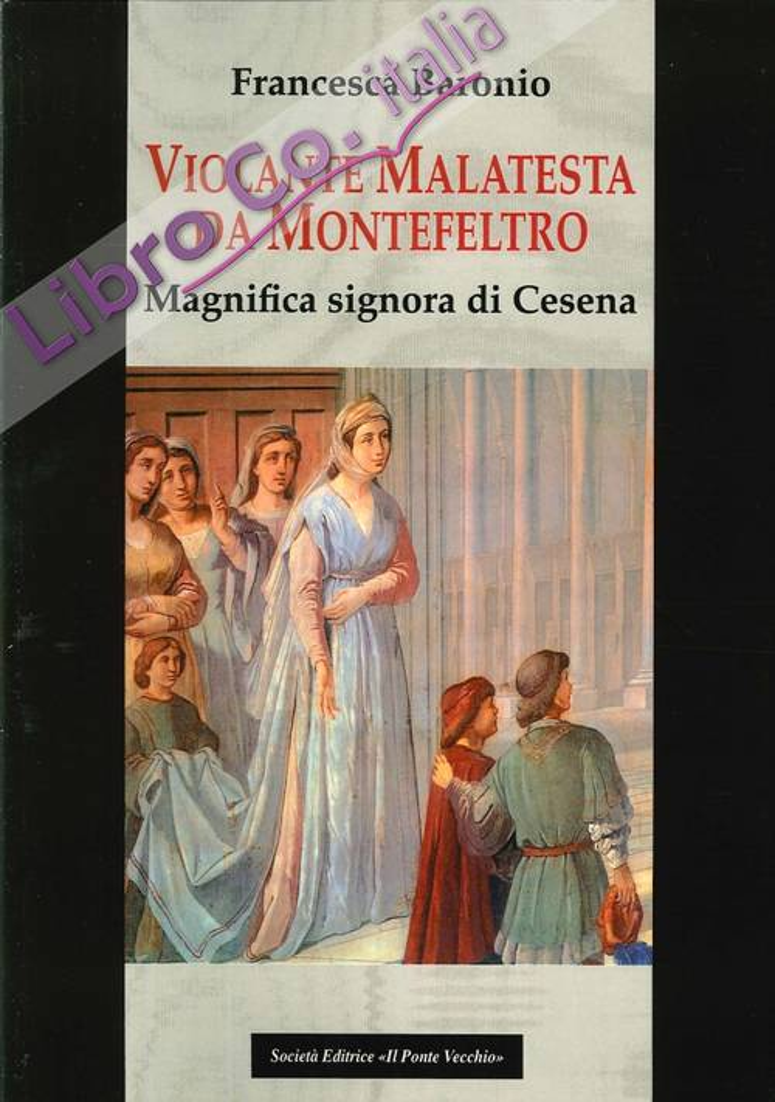 Violante Malatesta da Montefeltro, magnifica signora di Cesena
