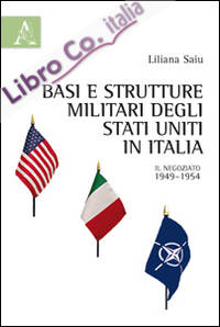 Basi e strutture militari degli Stati Uniti in Italia. Il negoziato, 1949-1954