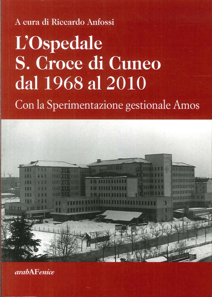 L'ospedale S. Croce di Cuneo dal 1968 al 2010. Con la sperimentazione gestionale Amos