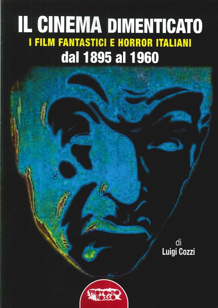 Il cinema dimenticato. I film fantastici e horror italiani dal 1895 al 1960
