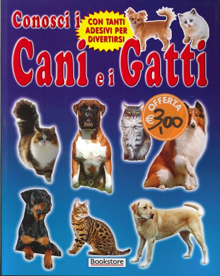 Conosci i cani e i gatti. Con tanti adesivi per divertirsi