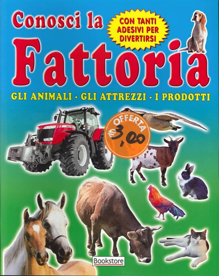 Conosci la fattoria. Gli attrezzi. Gli animali. I prodotti. Con tanti adesivi per divertirsi