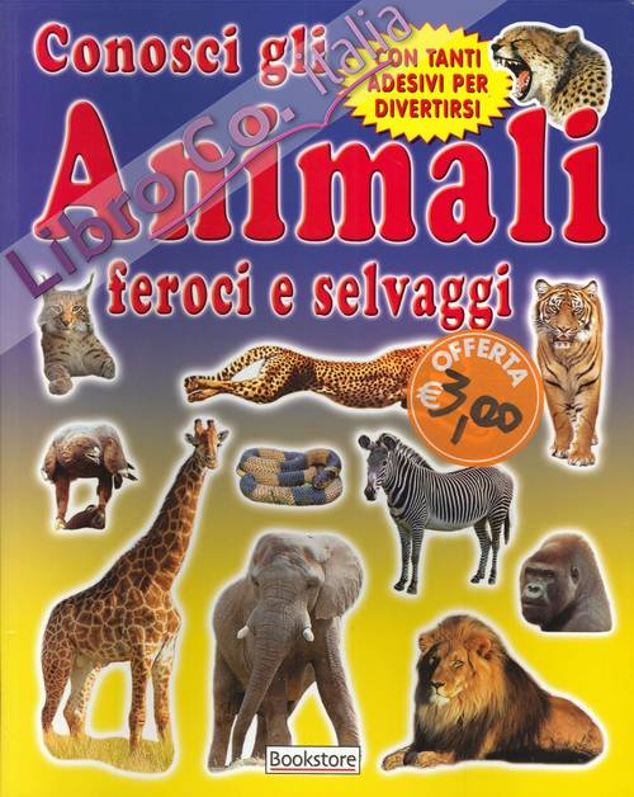 Conosci gli animali feroci e selvaggi. Con tanti adesivi per divertirsi