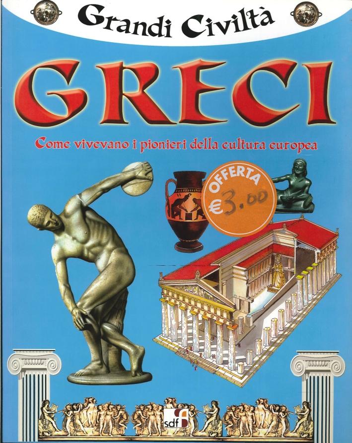 Grandi Civiltà. Greci. Come vivevano i pionieri della cultura europea
