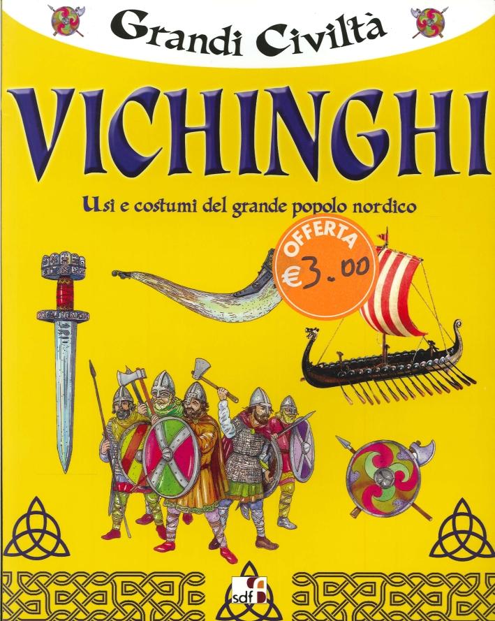 Grandi Civiltà. Vichinghi. Usi e costumi del grande popolo nordico