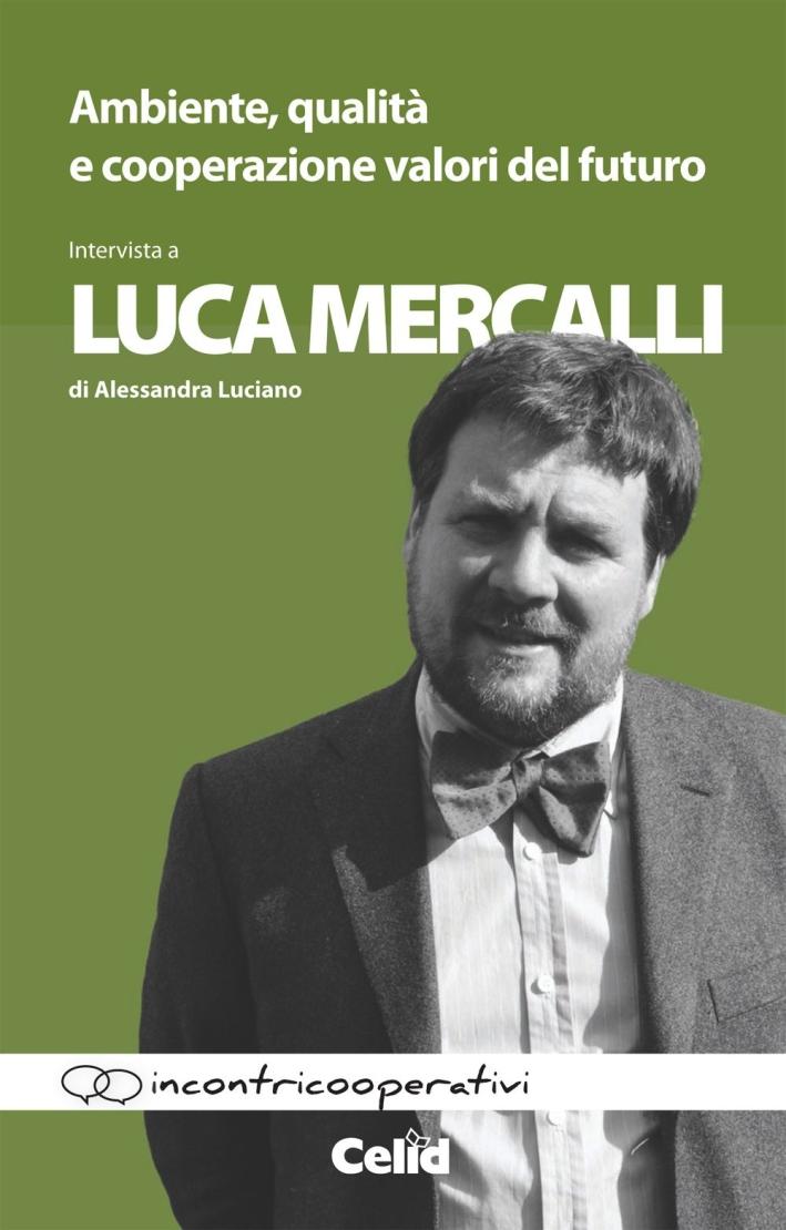 Ambiente, qualità e cooperazione valori del futuro. Intervista a Luca Mercalli di Alessandra Luciano