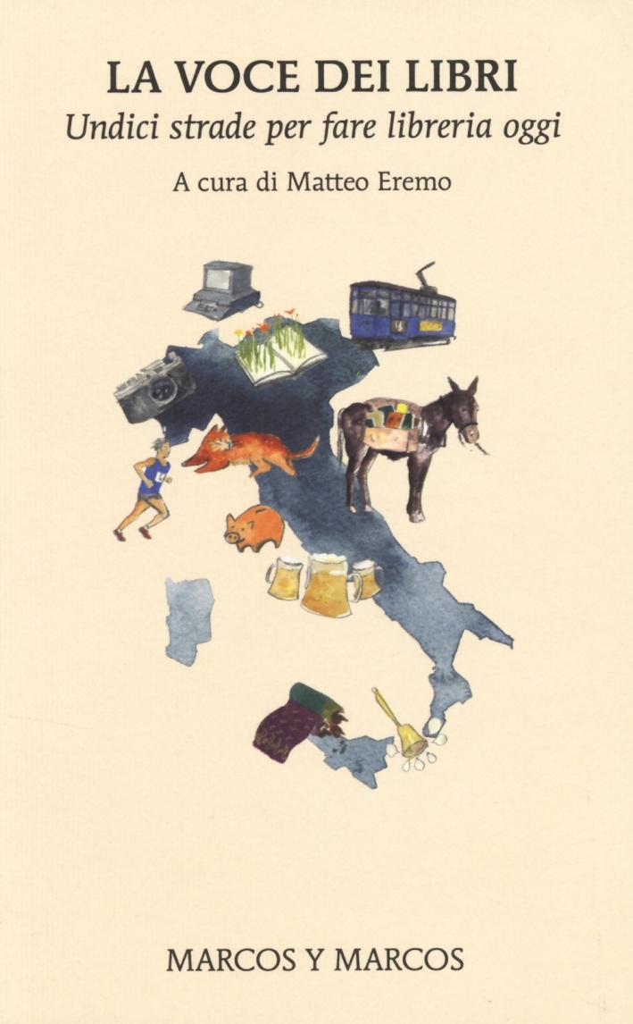 La voce dei libri. Undici strade per fare libreria oggi.