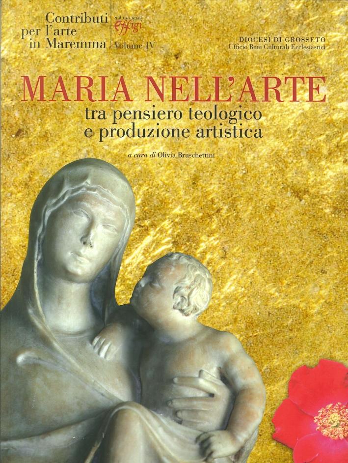 Contributi per l'Arte in Maremma. Vol. 4: Maria nell'Arte. tra Pensiero Teologico e Produzione Artistica.