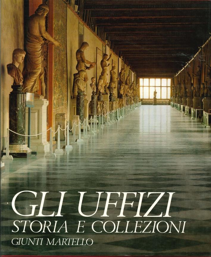Gli Uffizi. Storia e Collezioni.