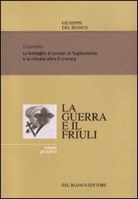 La guerra ed il Friuli. Vol. 4: Caporetto. La battaglia d'arresto al Tagliamento e la ritirata sino al Piave.