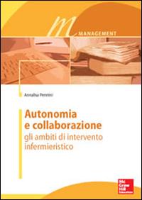 Autonomia e collaborazione. Gli ambiti di intervento infermieristico.