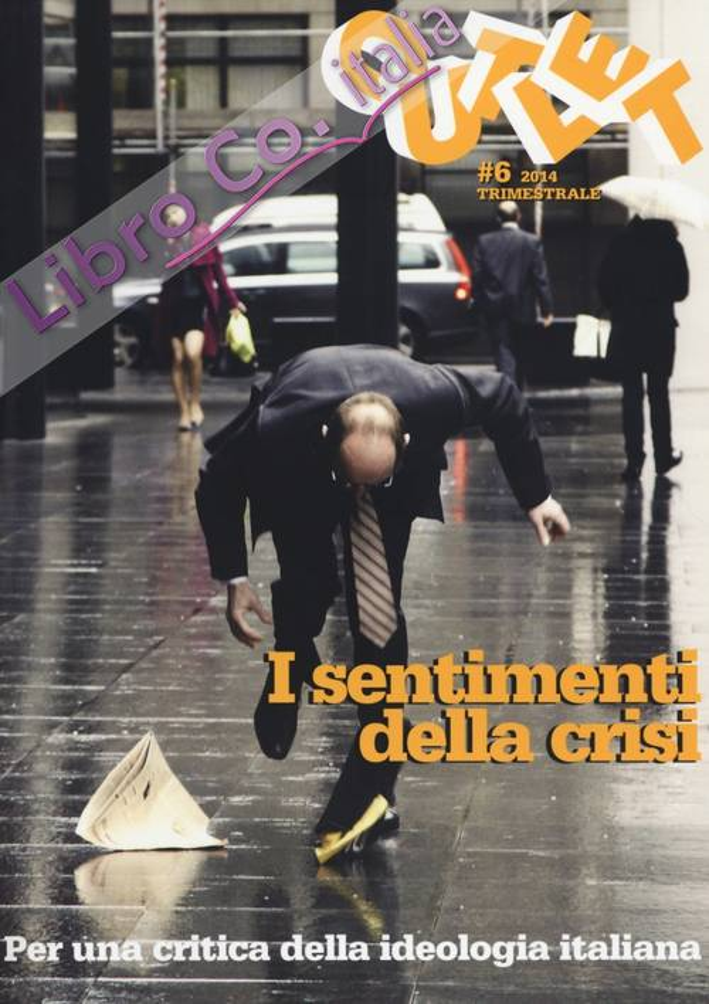 Outlet. Vol. 6: I sentimenti della crisi. Per una critica della ideologia italiana