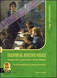 Educatori del Novecento. Giuseppe Caiati, Lucrezia Cardone, Giovanni Modugno. Modelli esemplari per le giovani generazioni.