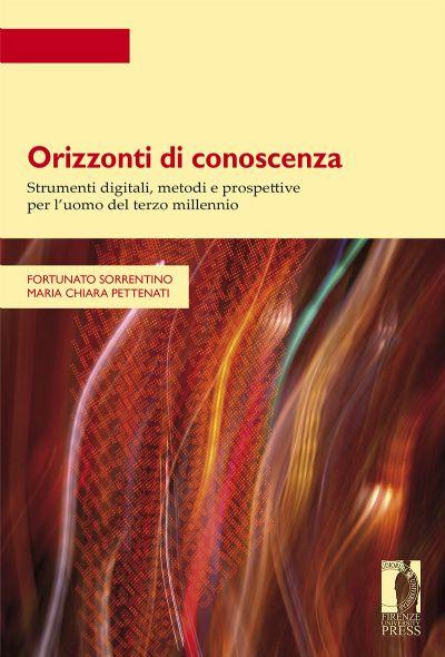 Orizzonti di conoscenza. Strumenti digitali, metodi e prospettive per l'uomo del terzo millennio.