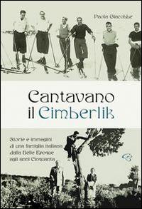 Cantavano il Cimberlik. Storie e immagini di una famiglia italiana dalla Belle Epoque agli anni Cinquanta