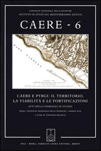 Caere. Atti della Giornata di studio (Roma, 1 marzo 2012). Vol. 6: Caere e Pyrgi: il territorio, la viabilità e le fortificazioni.