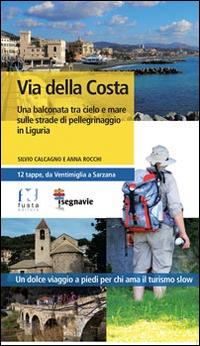 Via della Costa. Una balconata tra cielo e mare sulla strade di pellegrinaggio in Liguria