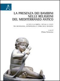 La presenza dei bambini nelle religioni del Mediterraneo antico. La vita e la morte, i rituali e i culti tra archeologia, antropologia e storia delle religioni