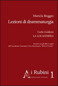 Lezioni di drammaturgia. Carlo Goldoni La Locandiera. Incontri con gli allievi registi dell'Accademia nazionale d'arte drammatica