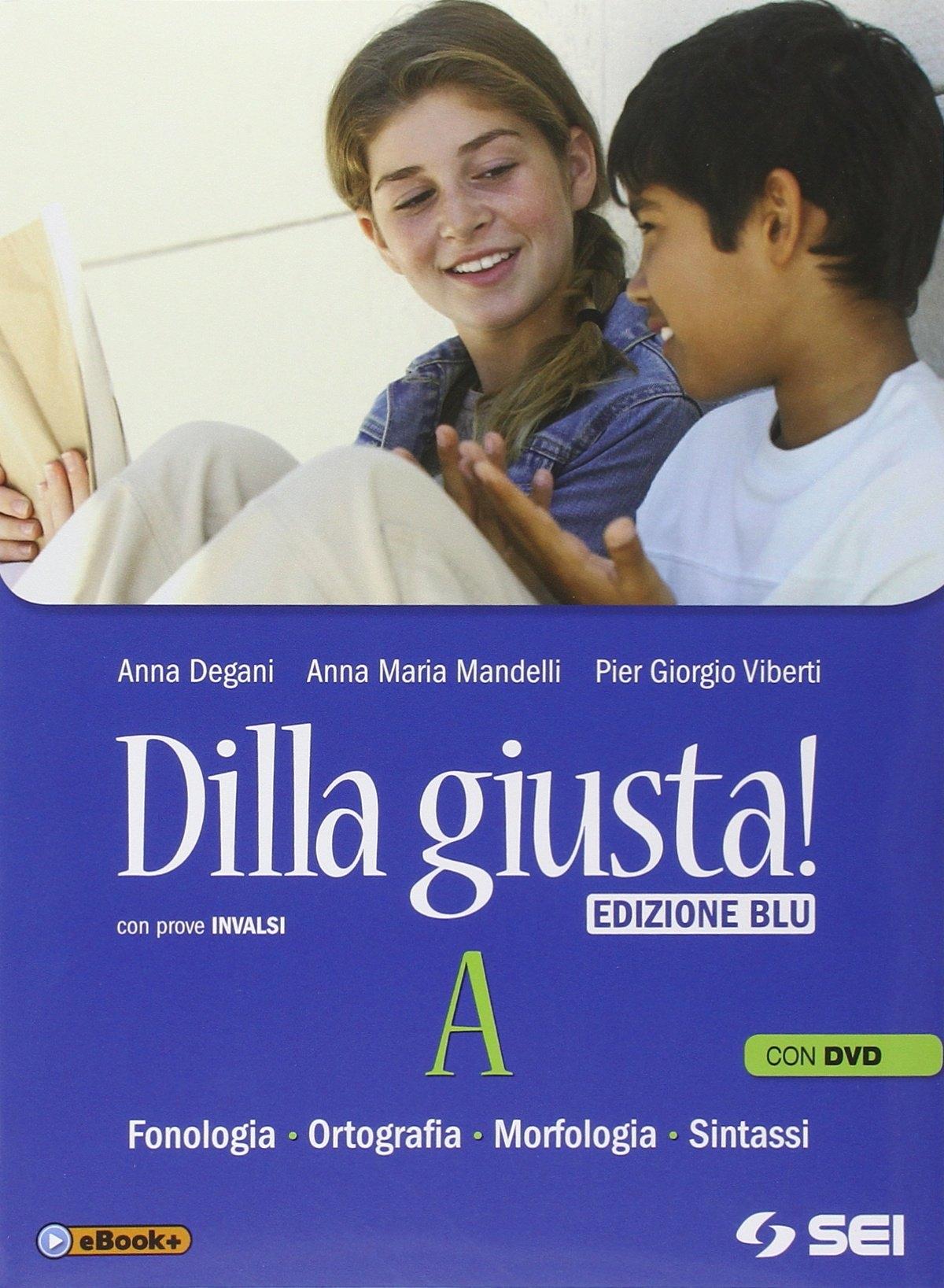 Dilla giusta! Vol. AQTest d'ingressoSchemi di sintesi e ripasso. Ediz. blu. Con DVD. Per la Scuola media