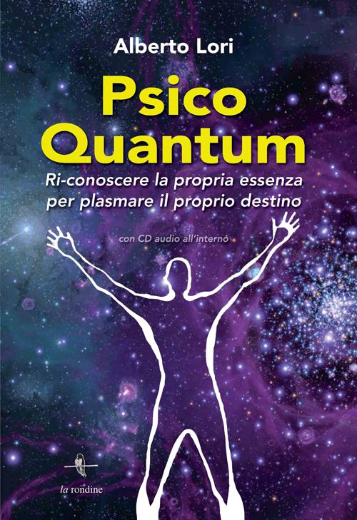 Psico Quantum. Ri-conoscere la propria essenza per plasmare il proprio destino. Con Contenuto digitale per download e accesso on line
