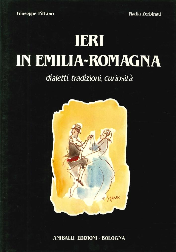 Ieri in Emilia Romagna. Dialetti, Tradizioni, Curiosità