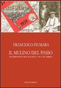 Il mulino del passo. Avamposto socialista in Calabria