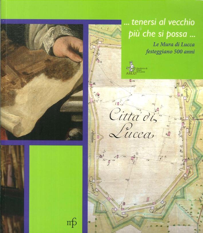 ... Tenersi al vecchio più che si possa... Le mura di Lucca festeggiano i 500 anni