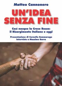 Un'idea senza fine. Così nacque la Croce Rossa: il Risorgimento italiano e oggi